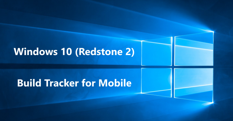 Windows 10 (Redstone 2) Build Tracker for Mobile