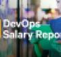 cover of DevOps Salary Report