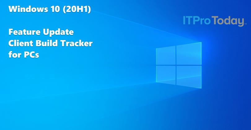 Windows 10 (20H1) PC Client Build Tracker - ITPro Today