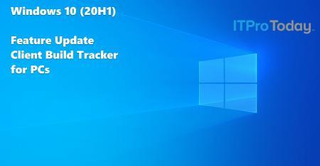 Windows 10 (20H1) PC Client Build Tracker - ITPro Today