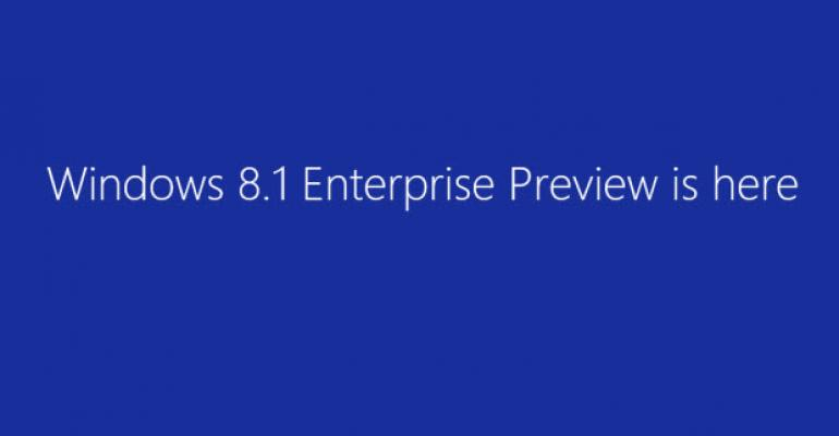 Windows 8.1 Enterprise Preview Now Available