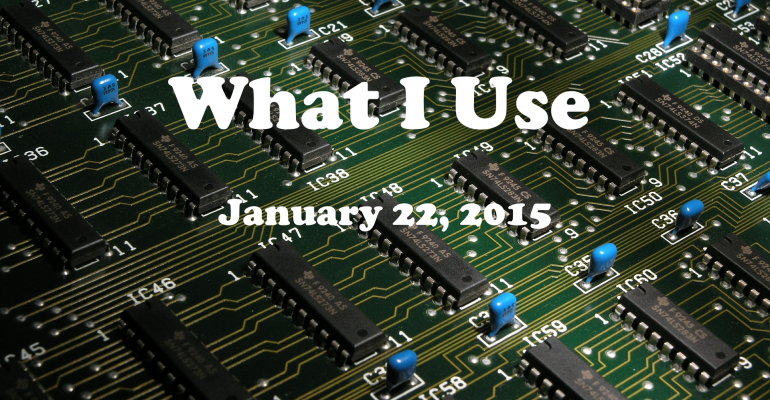What I Use  22 January 2015