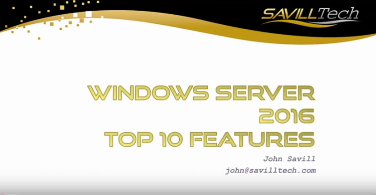 John Savill shares Windows Server 2016's Top Ten Features