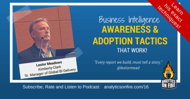 BI Awareness and Adoption Tactics That Work, with Lestor Meadows of Kimberly-Clark
